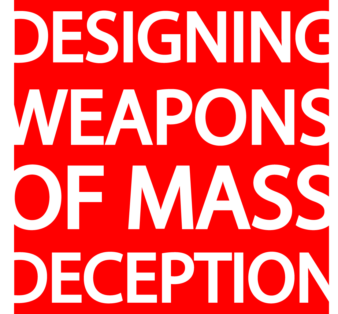 Designing Weapons of Mass Deception